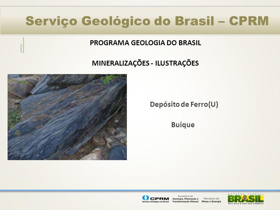 Serviço Geológico do Brasil – CPRM PROGRAMA GEOLOGIA DO BRASIL MINERALIZAÇÕES - ILUSTRAÇÕES Depósito de Ferro(U) Buique