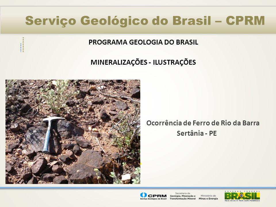 Serviço Geológico do Brasil – CPRM PROGRAMA GEOLOGIA DO BRASIL MINERALIZAÇÕES - ILUSTRAÇÕES Ocorrência de Ferro de Rio da Barra Sertânia - PE