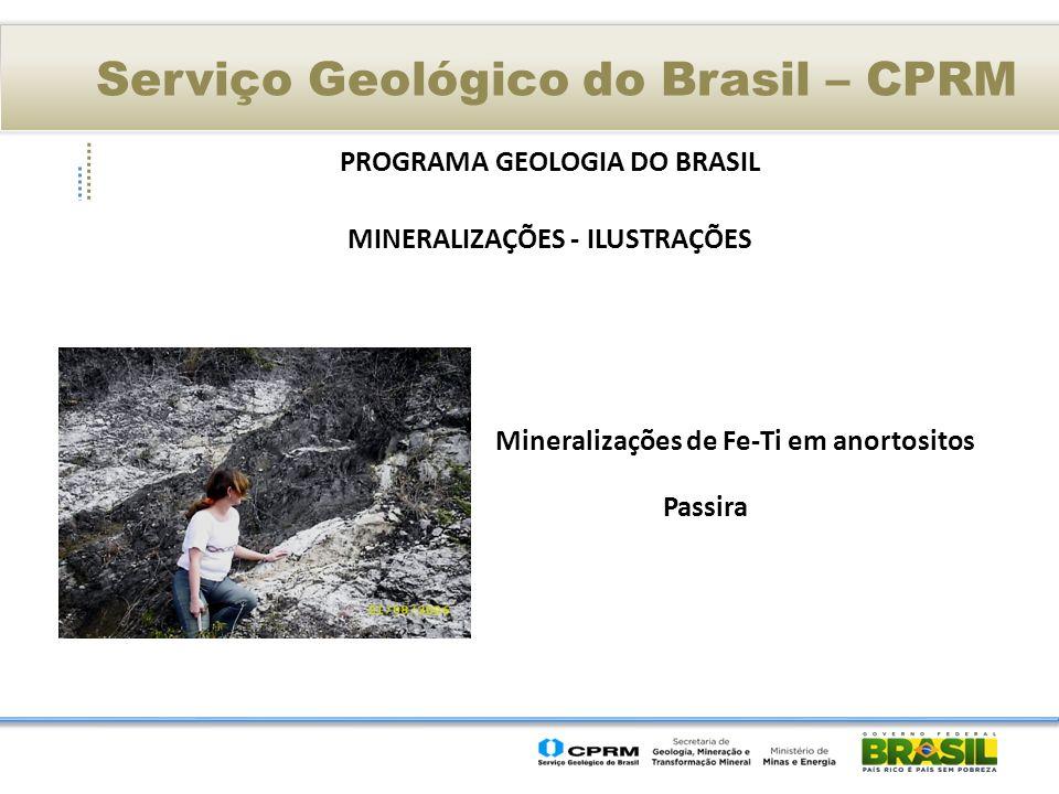 Serviço Geológico do Brasil – CPRM PROGRAMA GEOLOGIA DO BRASIL MINERALIZAÇÕES - ILUSTRAÇÕES Mineralizações de Fe-Ti em anortositos Passira