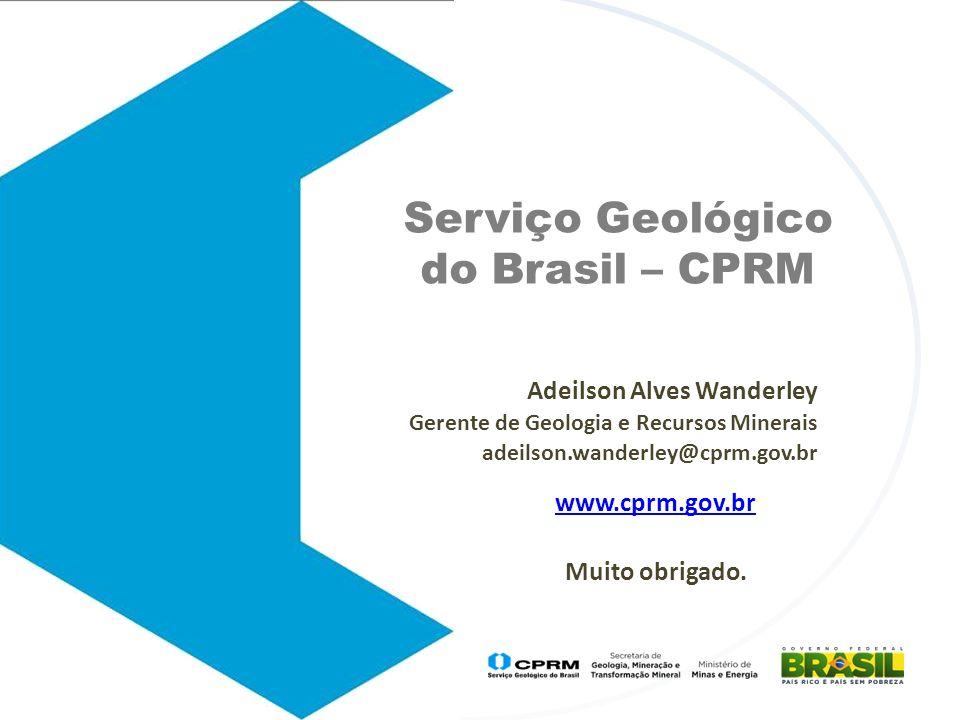Adeilson Alves Wanderley Gerente de Geologia e Recursos Minerais adeilson.wanderley@cprm.gov.br www.cprm.gov.br Muito obrigado. Serviço Geológico do B