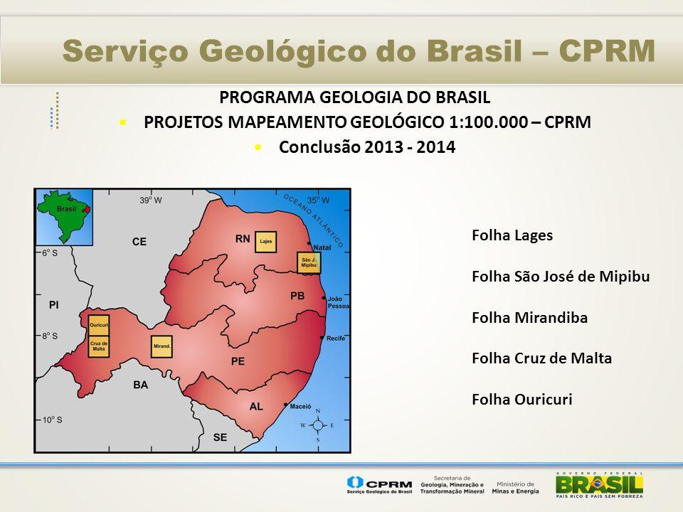 Serviço Geológico do Brasil – CPRM PROGRAMA GEOLOGIA DO BRASIL PROJETOS MAPEAMENTO GEOLÓGICO 1:100.000 PRONAGEO 1 – UNIVERSIDADE FEDERAL DE PERNAMBUCO – 16 FOLHAS(10 em PE) 2 – UNIVERSIDADE FEDERAL DO RIO GRANDE DO NORTE – 08 FOLHAS 3 – UNIVERSIDADE DE BRASÍLIA – 02 FOLHAS