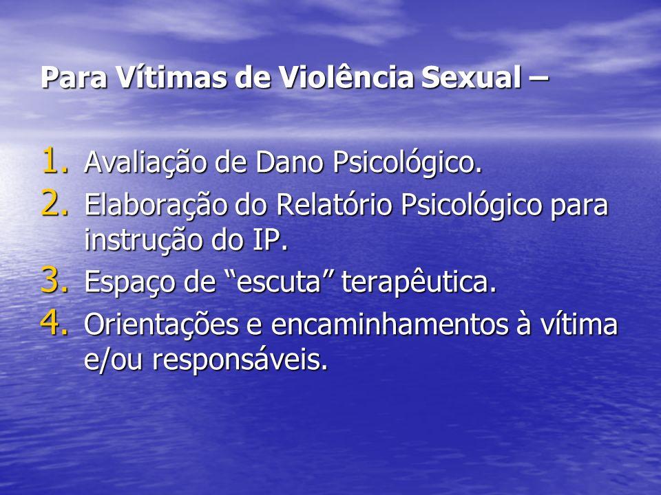 Para Vítimas de Violência Sexual – 1. Avaliação de Dano Psicológico. 2. Elaboração do Relatório Psicológico para instrução do IP. 3. Espaço de escuta