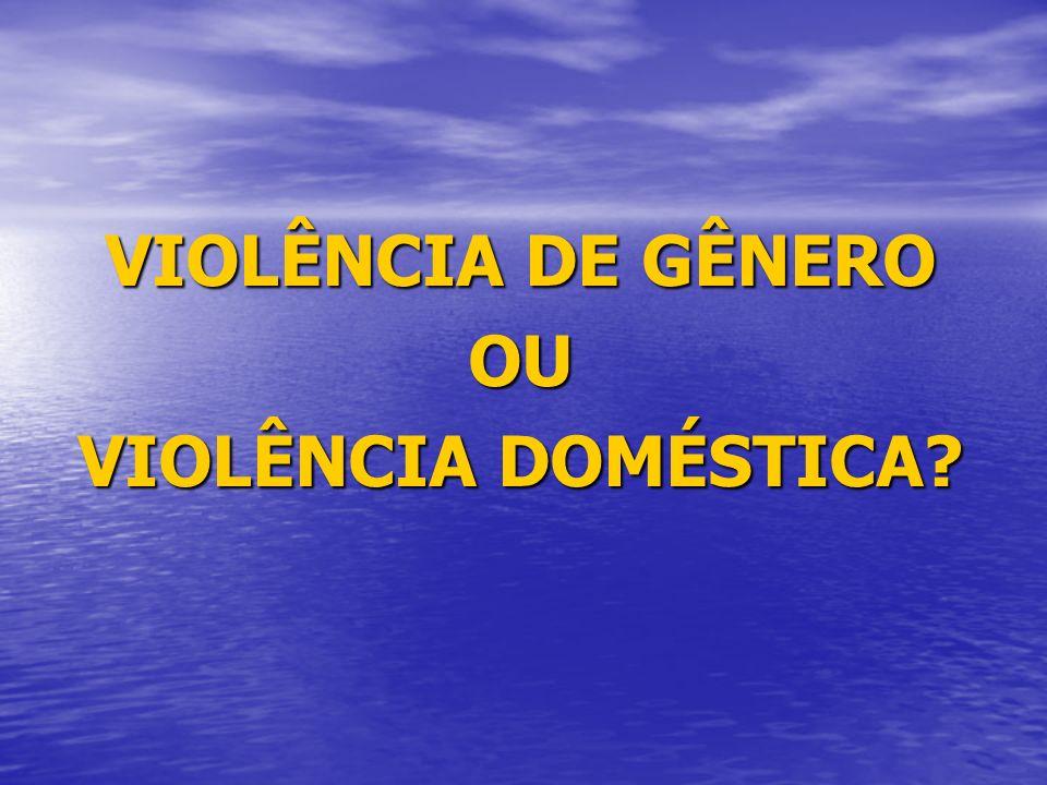 VIOLÊNCIA DE GÊNERO OU VIOLÊNCIA DOMÉSTICA?