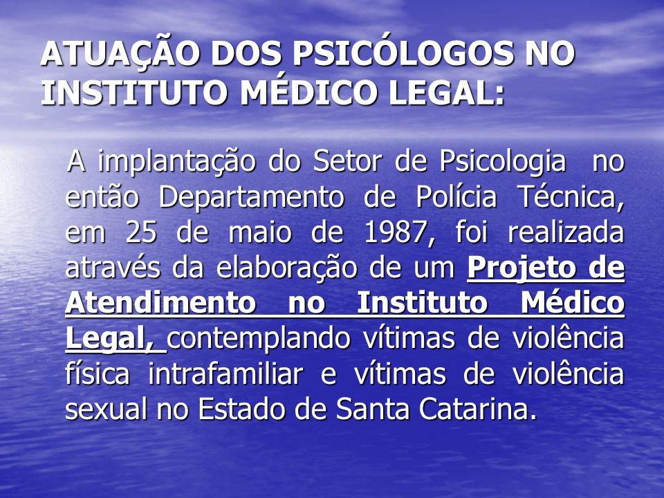 ATUAÇÃO DOS PSICÓLOGOS NO INSTITUTO MÉDICO LEGAL: A implantação do Setor de Psicologia no então Departamento de Polícia Técnica, em 25 de maio de 1987