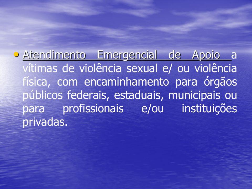 Atendimento Emergencial de Apoio Atendimento Emergencial de Apoio a vítimas de violência sexual e/ ou violência física, com encaminhamento para órgãos