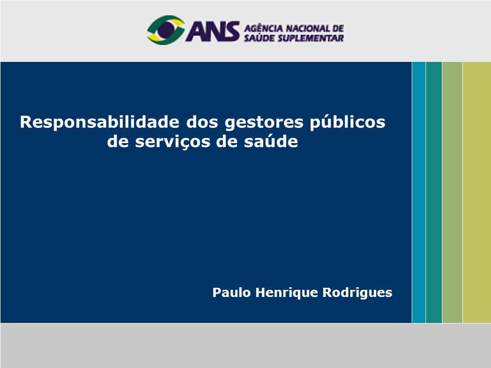 Responsabilidade dos gestores públicos de serviços de saúde Paulo Henrique Rodrigues
