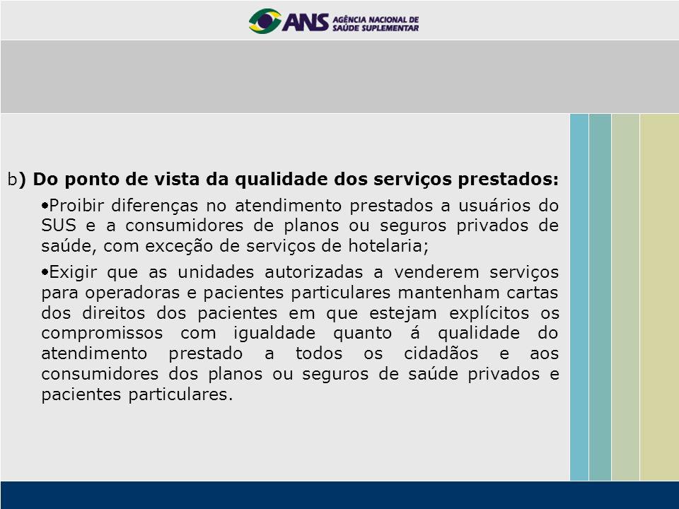 b) Do ponto de vista da qualidade dos serviços prestados: Proibir diferenças no atendimento prestados a usuários do SUS e a consumidores de planos ou