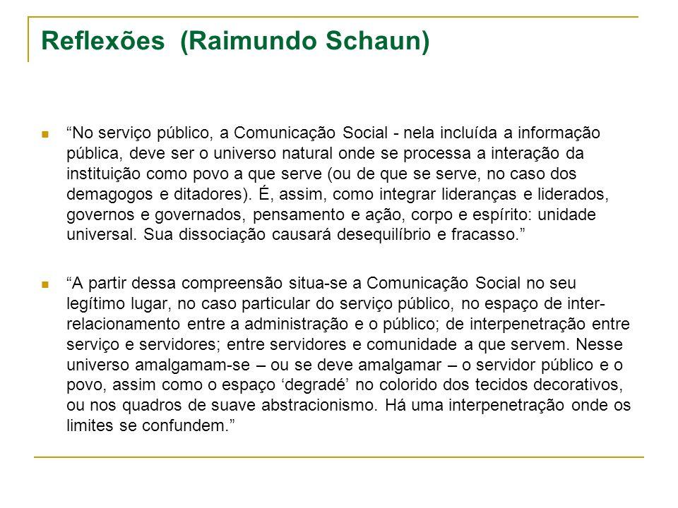 Reflexões (Raimundo Schaun) No serviço público, a Comunicação Social - nela incluída a informação pública, deve ser o universo natural onde se process