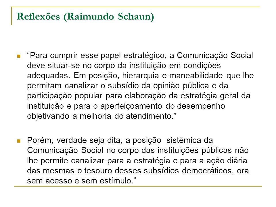 Reflexões (Raimundo Schaun) Para cumprir esse papel estratégico, a Comunicação Social deve situar-se no corpo da instituição em condições adequadas. E