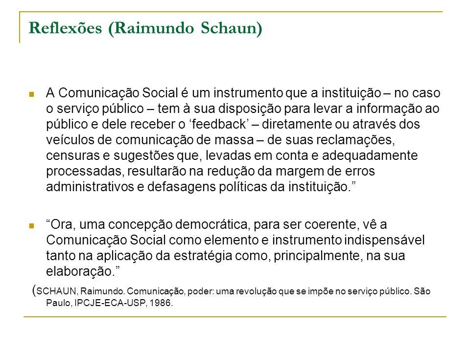 Reflexões (Raimundo Schaun) A Comunicação Social é um instrumento que a instituição – no caso o serviço público – tem à sua disposição para levar a in