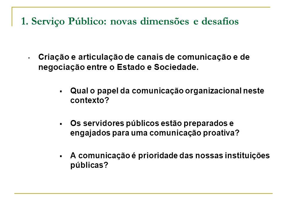 1. Serviço Público: novas dimensões e desafios Criação e articulação de canais de comunicação e de negociação entre o Estado e Sociedade. Qual o papel