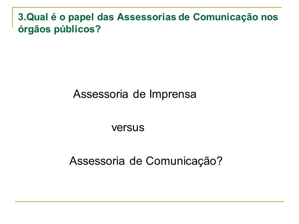 3.Qual é o papel das Assessorias de Comunicação nos órgãos públicos? Assessoria de Imprensa versus Assessoria de Comunicação?