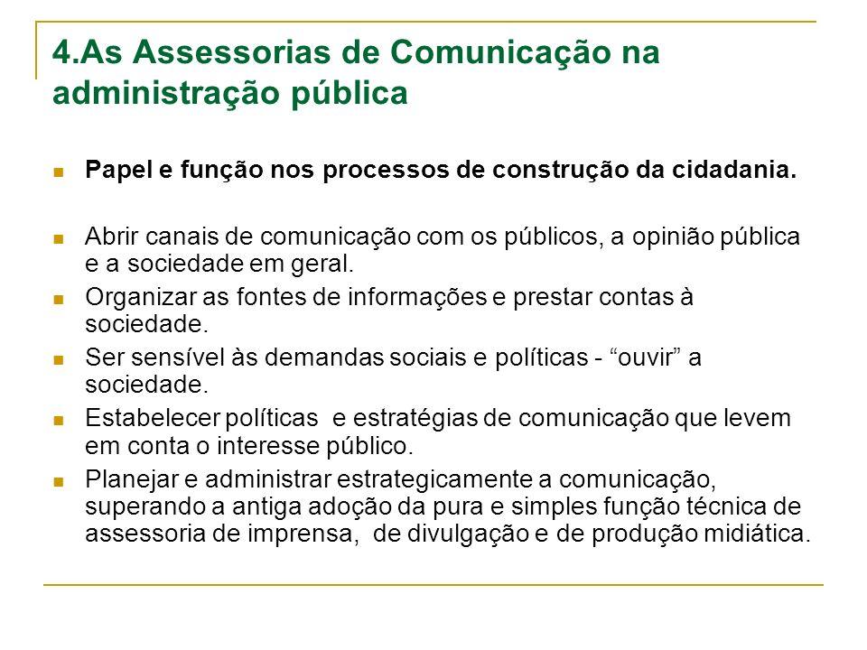 4.As Assessorias de Comunicação na administração pública Papel e função nos processos de construção da cidadania. Abrir canais de comunicação com os p