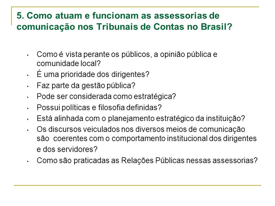 5. Como atuam e funcionam as assessorias de comunicação nos Tribunais de Contas no Brasil? Como é vista perante os públicos, a opinião pública e comun