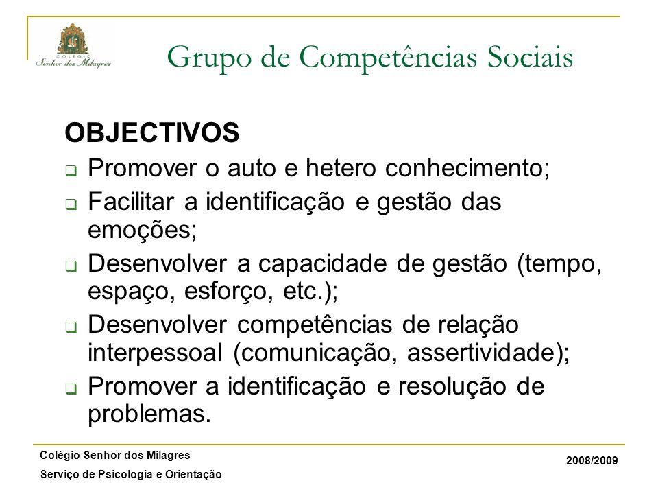 2008/2009 Colégio Senhor dos Milagres Serviço de Psicologia e Orientação Grupo de Competências Sociais OBJECTIVOS Promover o auto e hetero conheciment