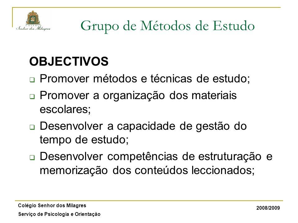 2008/2009 Colégio Senhor dos Milagres Serviço de Psicologia e Orientação Grupo de Métodos de Estudo OBJECTIVOS Promover métodos e técnicas de estudo;