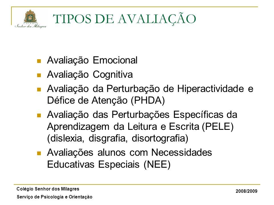 2008/2009 Colégio Senhor dos Milagres Serviço de Psicologia e Orientação Avaliação Emocional Avaliação Cognitiva Avaliação da Perturbação de Hiperacti
