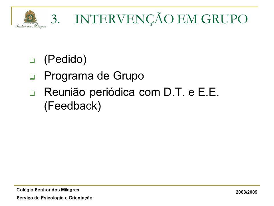 2008/2009 Colégio Senhor dos Milagres Serviço de Psicologia e Orientação 3.INTERVENÇÃO EM GRUPO (Pedido) Programa de Grupo Reunião periódica com D.T.