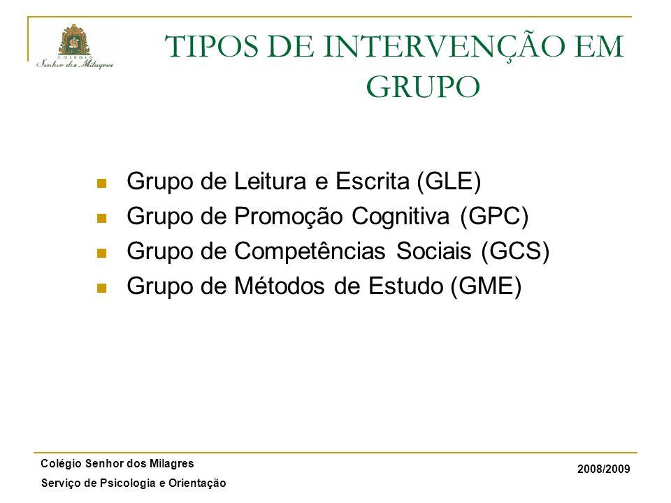 2008/2009 Colégio Senhor dos Milagres Serviço de Psicologia e Orientação TIPOS DE INTERVENÇÃO EM GRUPO Grupo de Leitura e Escrita (GLE) Grupo de Promo