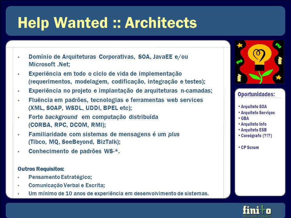 Help Wanted :: Architects Domínio de Arquiteturas Corporativas, SOA, JavaEE e/ou Microsoft.Net; Experiência em todo o ciclo de vida de implementação (