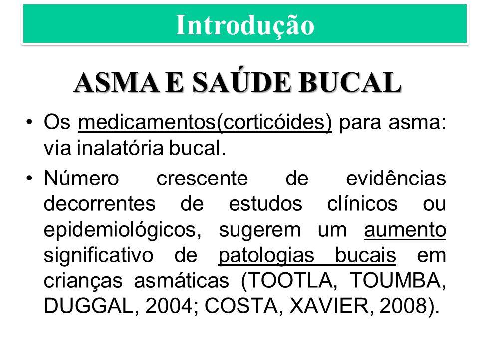 Os medicamentos(corticóides) para asma: via inalatória bucal.