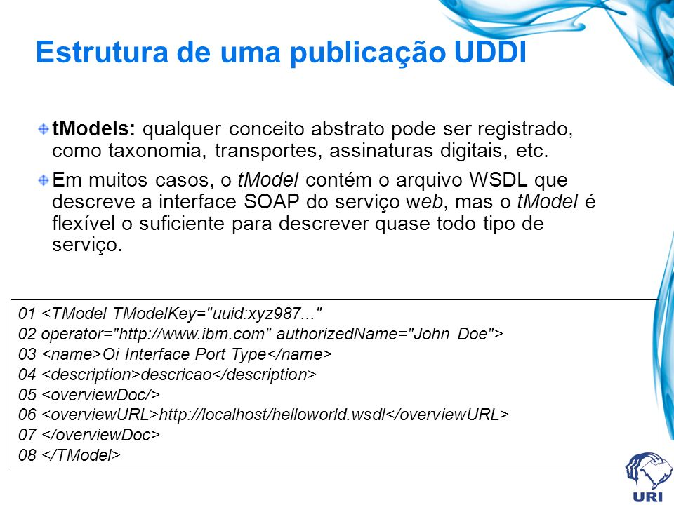 tModels: qualquer conceito abstrato pode ser registrado, como taxonomia, transportes, assinaturas digitais, etc.