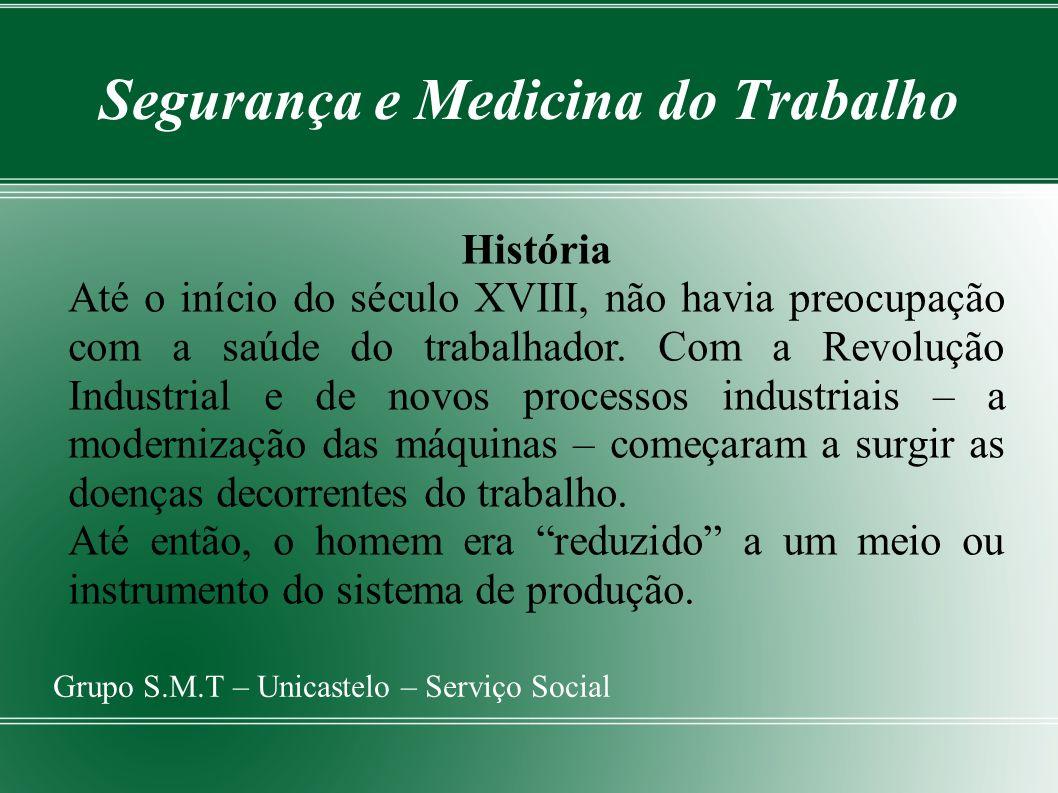 Segurança e Medicina do Trabalho Grupo S.M.T – Unicastelo – Serviço Social História Até o início do século XVIII, não havia preocupação com a saúde do