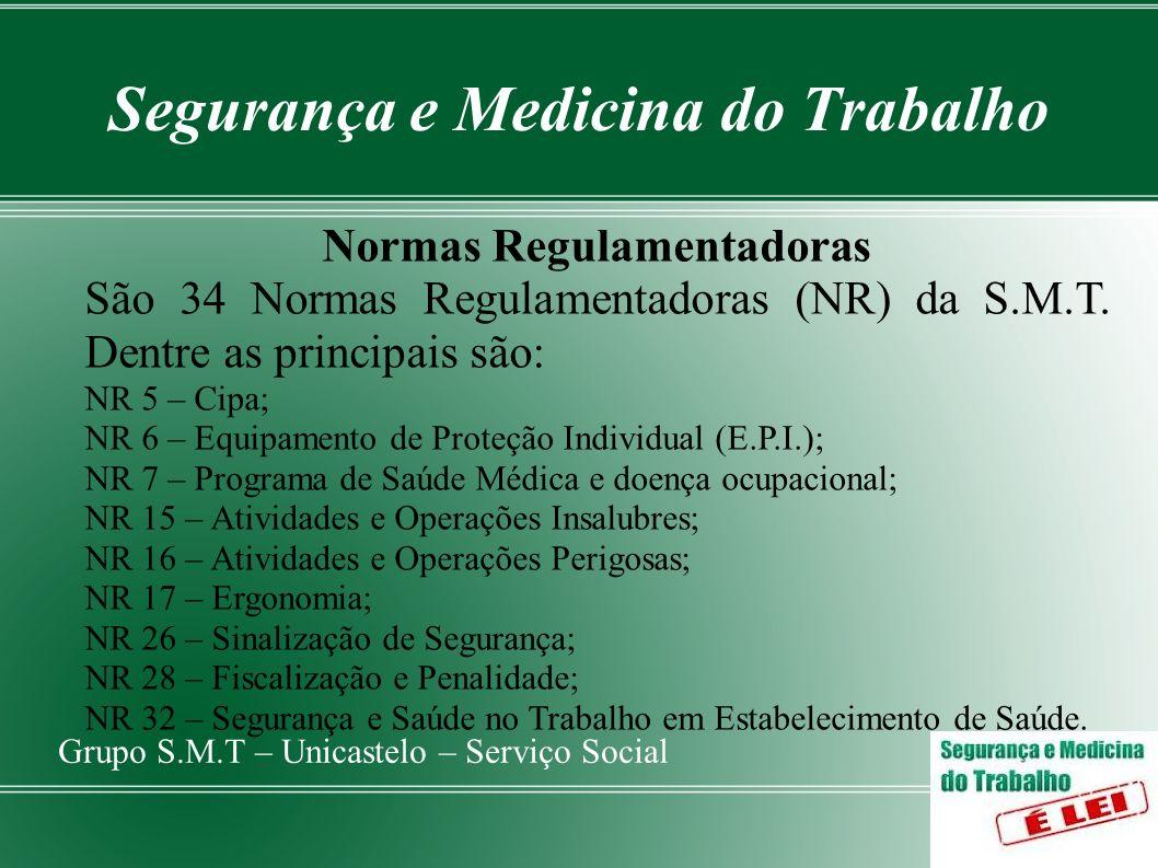 Segurança e Medicina do Trabalho Grupo S.M.T – Unicastelo – Serviço Social Normas Regulamentadoras São 34 Normas Regulamentadoras (NR) da S.M.T. Dentr
