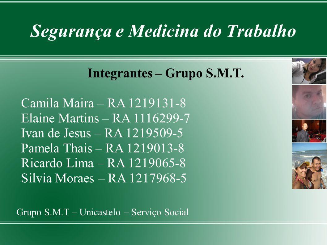 Segurança e Medicina do Trabalho Grupo S.M.T – Unicastelo – Serviço Social Integrantes – Grupo S.M.T. Camila Maira – RA 1219131-8 Elaine Martins – RA