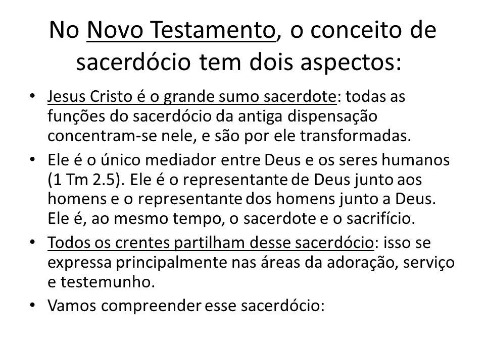 No Novo Testamento, o conceito de sacerdócio tem dois aspectos: Jesus Cristo é o grande sumo sacerdote: todas as funções do sacerdócio da antiga dispe