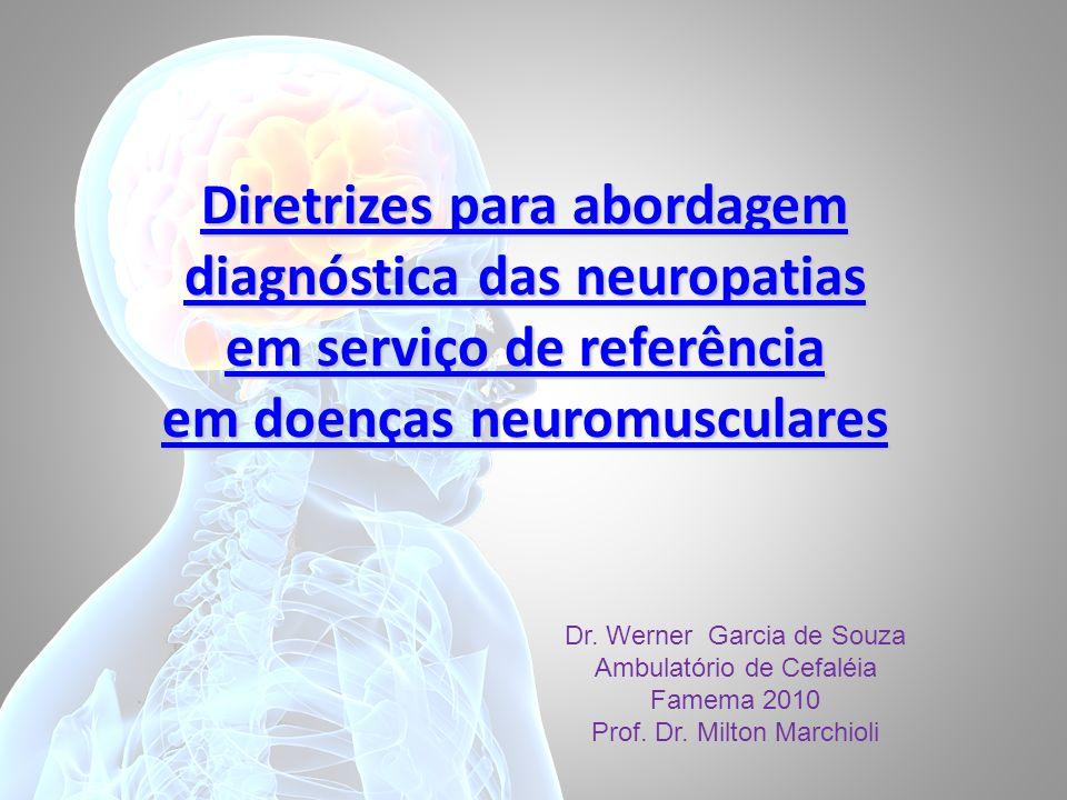 Diretrizes para abordagem diagnóstica das neuropatias em serviço de referência em doenças neuromusculares Diretrizes para abordagem diagnóstica das neuropatias em serviço de referência em doenças neuromusculares Dr.