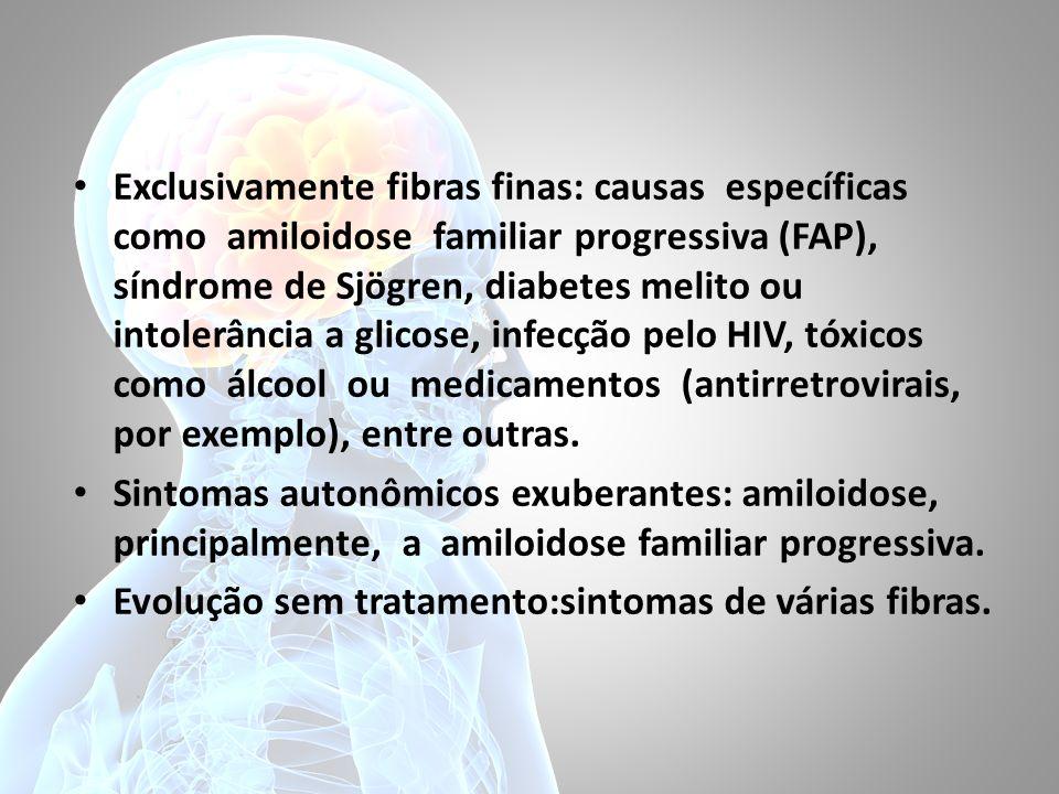 Exclusivamente fibras finas: causas específicas como amiloidose familiar progressiva (FAP), síndrome de Sjögren, diabetes melito ou intolerância a gli