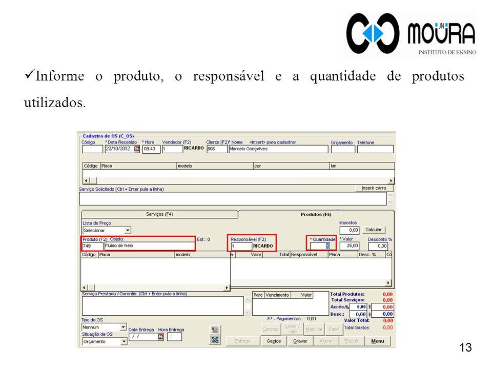 13 Informe o produto, o responsável e a quantidade de produtos utilizados.