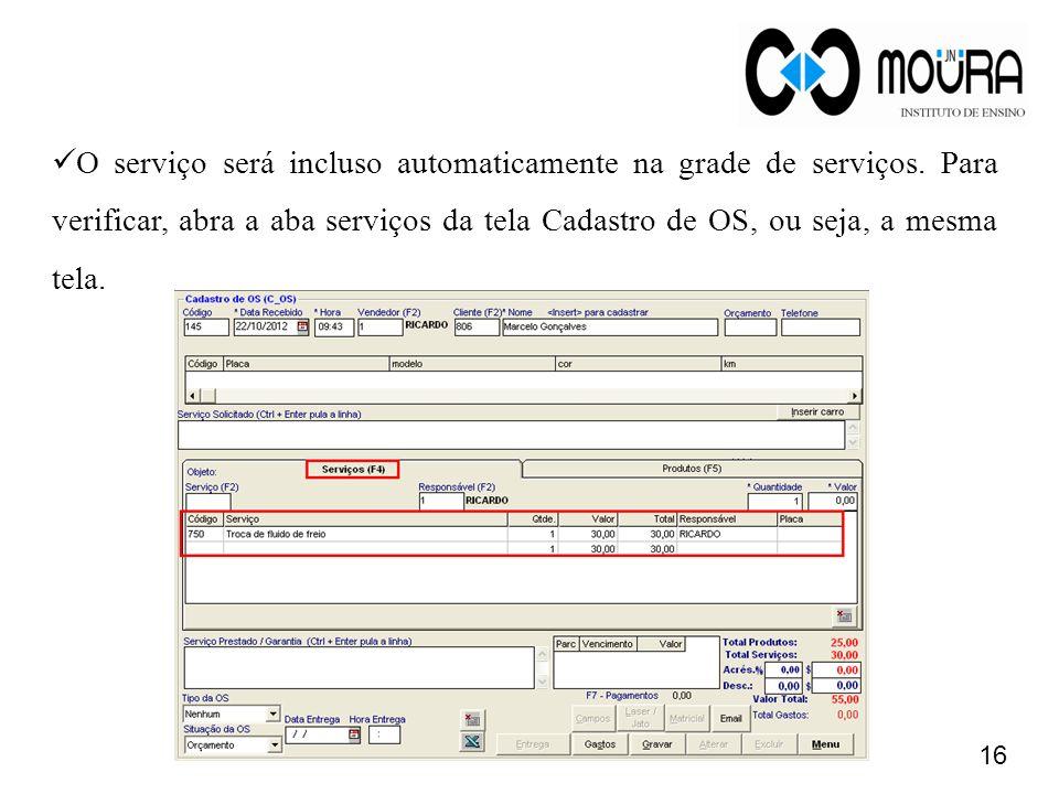 16 O serviço será incluso automaticamente na grade de serviços. Para verificar, abra a aba serviços da tela Cadastro de OS, ou seja, a mesma tela.
