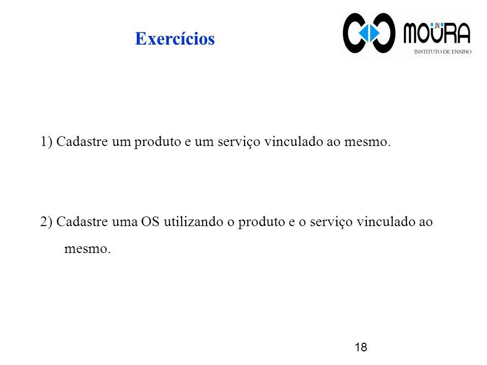 Exercícios 1) Cadastre um produto e um serviço vinculado ao mesmo. 2) Cadastre uma OS utilizando o produto e o serviço vinculado ao mesmo. 18