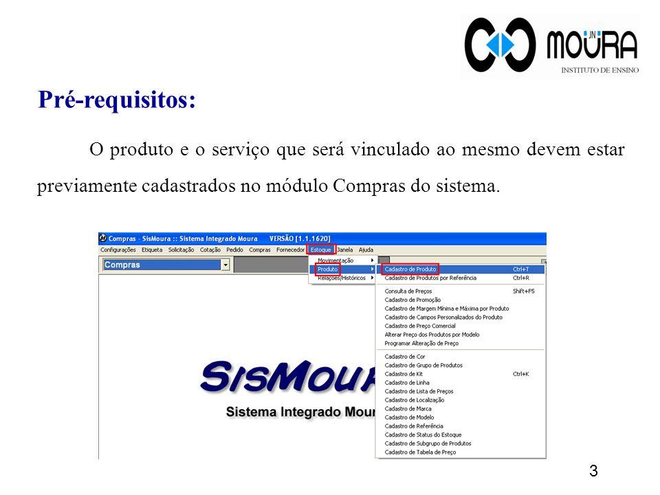 3 Pré-requisitos: O produto e o serviço que será vinculado ao mesmo devem estar previamente cadastrados no módulo Compras do sistema.