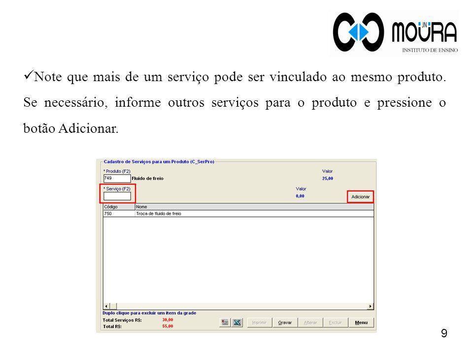 9 Note que mais de um serviço pode ser vinculado ao mesmo produto. Se necessário, informe outros serviços para o produto e pressione o botão Adicionar