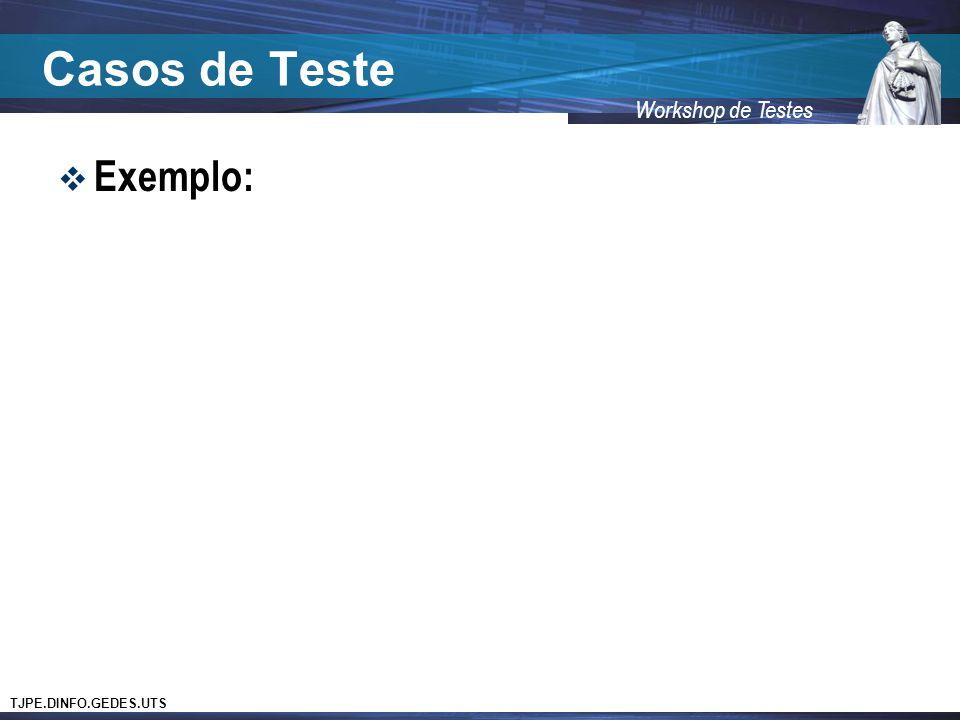TJPE.DINFO.GEDES.UTS Workshop de Testes Casos de Teste Exemplo: