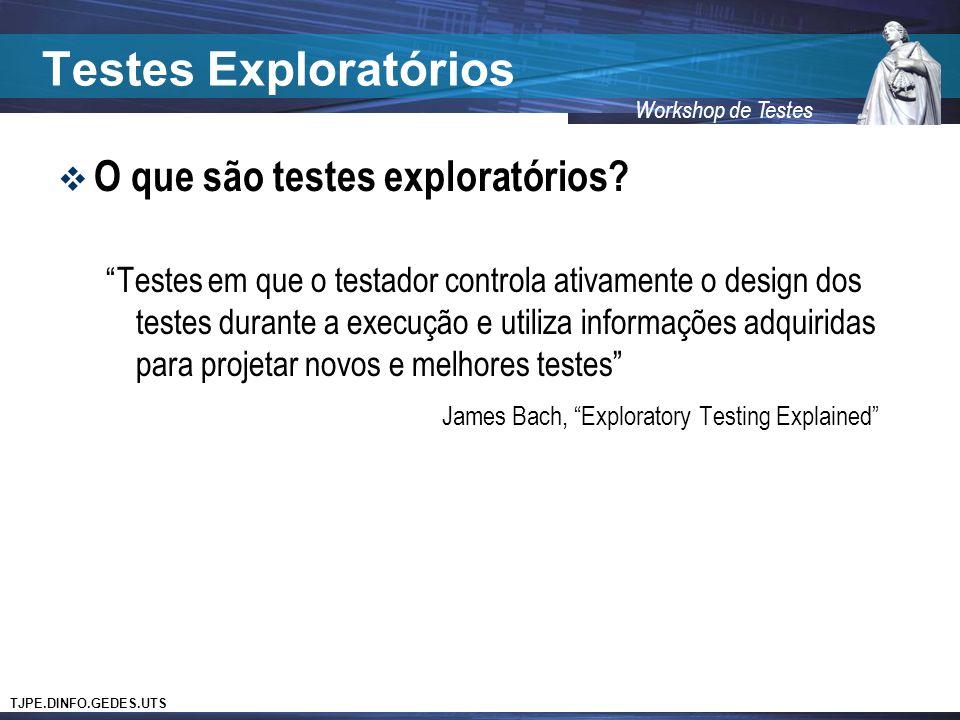 TJPE.DINFO.GEDES.UTS Workshop de Testes Testes Exploratórios O que são testes exploratórios? Testes em que o testador controla ativamente o design dos