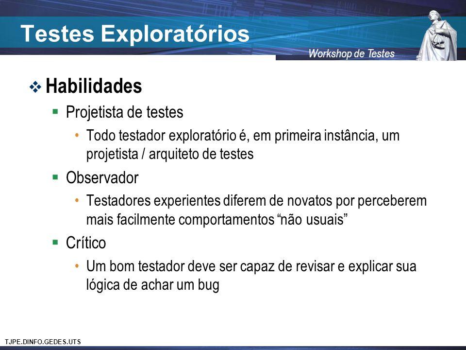 TJPE.DINFO.GEDES.UTS Workshop de Testes Testes Exploratórios Habilidades Projetista de testes Todo testador exploratório é, em primeira instância, um