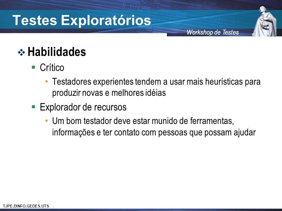 TJPE.DINFO.GEDES.UTS Workshop de Testes Testes Exploratórios Habilidades Crítico Testadores experientes tendem a usar mais heurísticas para produzir n