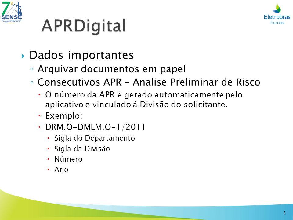 Dados importantes Arquivar documentos em papel Consecutivos APR – Analise Preliminar de Risco O número da APR é gerado automaticamente pelo aplicativo