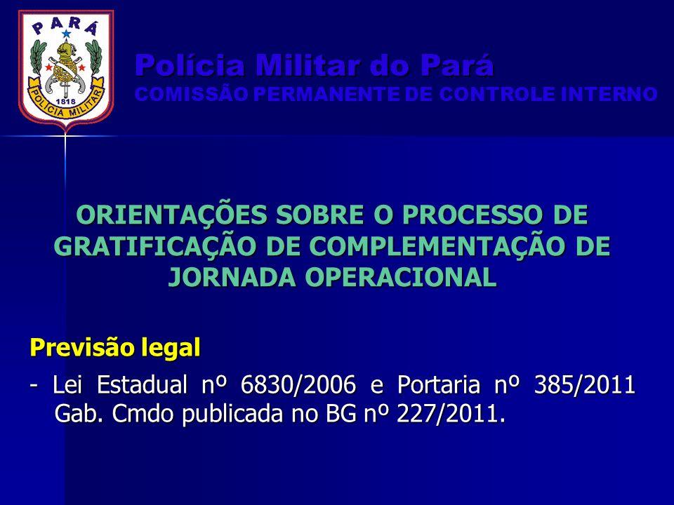 ORIENTAÇÕES SOBRE O PROCESSO DE GRATIFICAÇÃO DE COMPLEMENTAÇÃO DE JORNADA OPERACIONAL Previsão legal - Lei Estadual nº 6830/2006 e Portaria nº 385/2011 Gab.