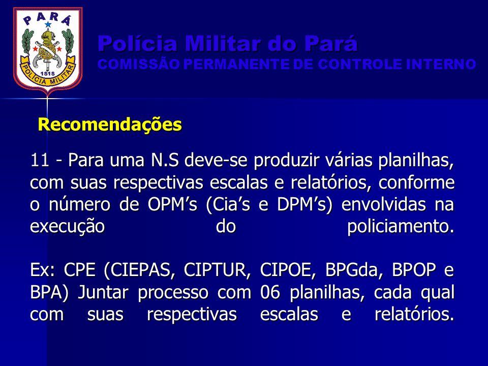 11 - Para uma N.S deve-se produzir várias planilhas, com suas respectivas escalas e relatórios, conforme o número de OPMs (Cias e DPMs) envolvidas na execução do policiamento.