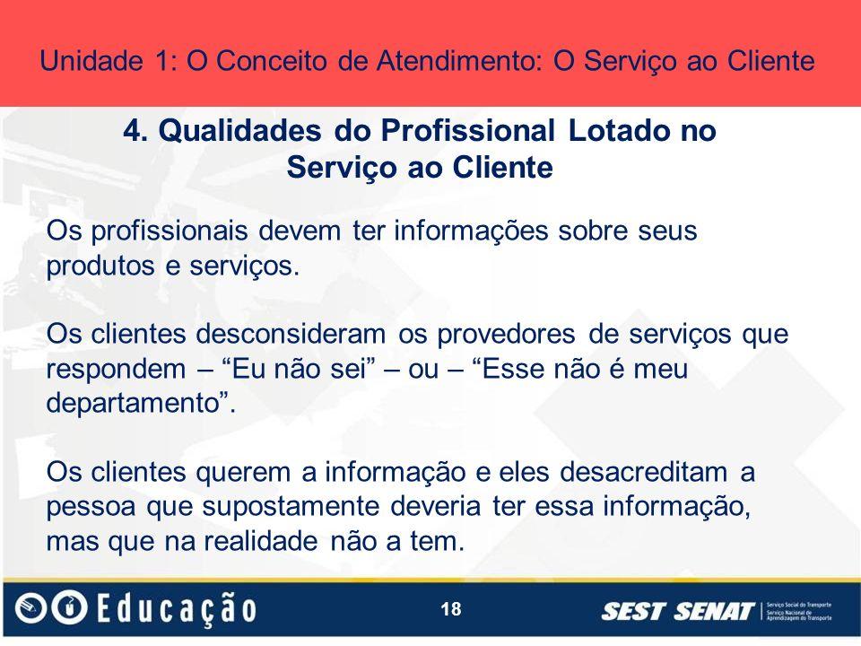 18 4. Qualidades do Profissional Lotado no Serviço ao Cliente Unidade 1: O Conceito de Atendimento: O Serviço ao Cliente Os profissionais devem ter in