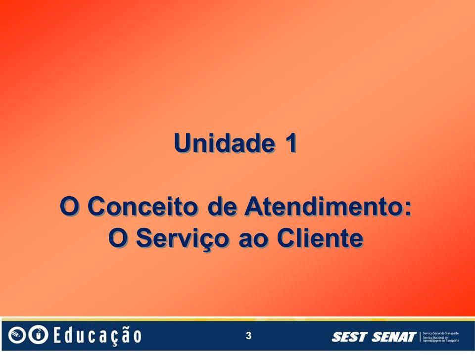 3 Unidade 1 O Conceito de Atendimento: O Serviço ao Cliente Unidade 1 O Conceito de Atendimento: O Serviço ao Cliente