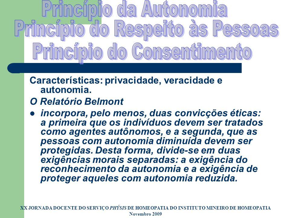 Características: privacidade, veracidade e autonomia. O Relatório Belmont incorpora, pelo menos, duas convicções éticas: a primeira que os indivíduos
