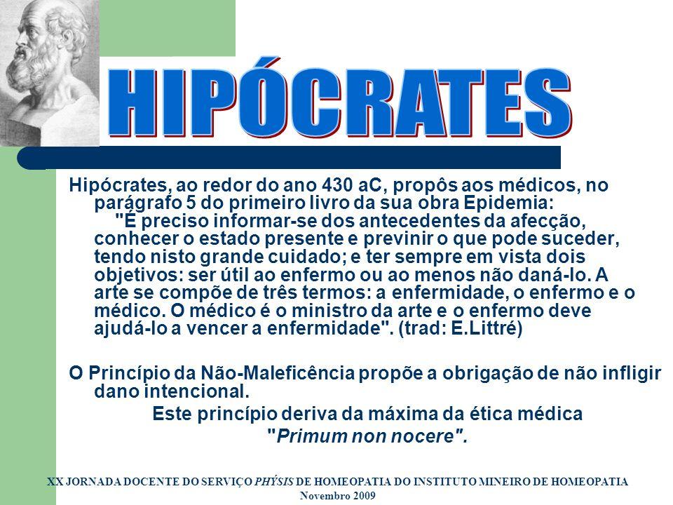 Hipócrates, ao redor do ano 430 aC, propôs aos médicos, no parágrafo 5 do primeiro livro da sua obra Epidemia: