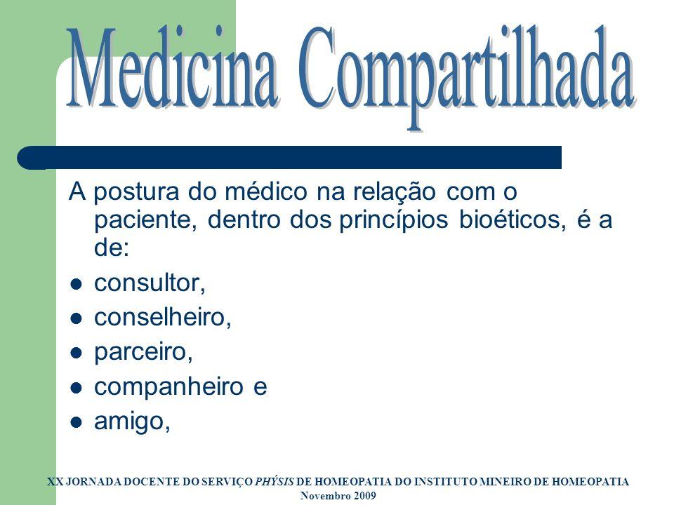A postura do médico na relação com o paciente, dentro dos princípios bioéticos, é a de: consultor, conselheiro, parceiro, companheiro e amigo, XX JORN