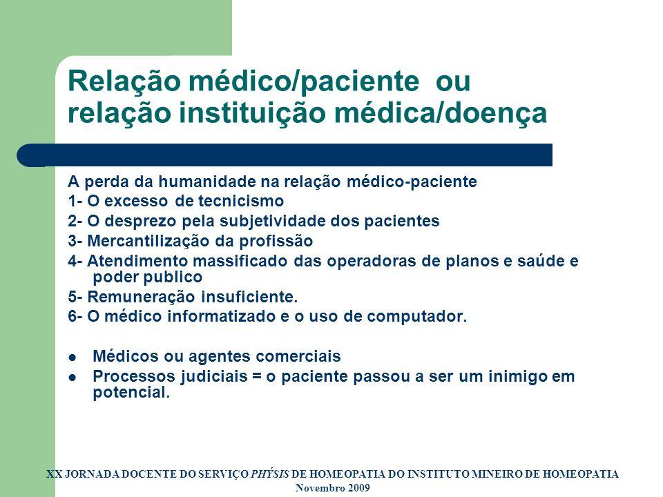 Relação médico/paciente ou relação instituição médica/doença A perda da humanidade na relação médico-paciente 1- O excesso de tecnicismo 2- O desprezo